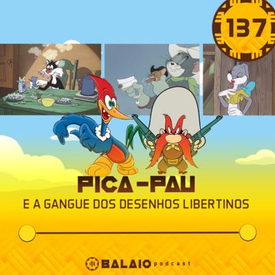 #137 - Pica-pau e a gangue dos desenhos libertinos