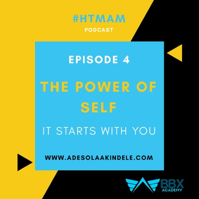 SERIES 1 | EPISODE 4 | THE POWER OF SELF: It starts with You!