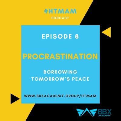 SERIES 1 | EPISODE 8 | PROCRASTINATION: Borrowing Tomorrow's Peace