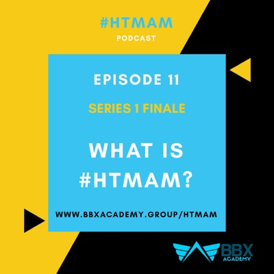 SERIES 1 | EPISODE 11 | SERIES FINALE: What is #HTMAM?