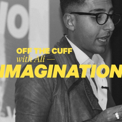 Off The Cuff with Ali: Imagination