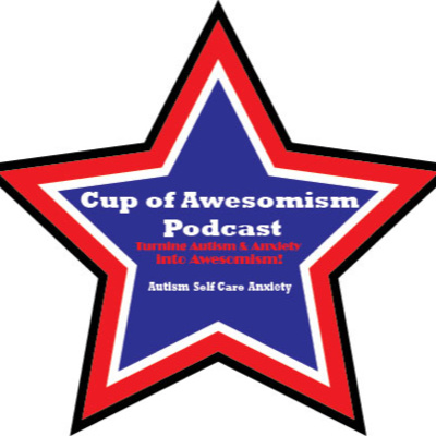 Our Awesomism Platform by Cup Of Awesomism selfcare Autism & Anxiety • A podcast on Anchor