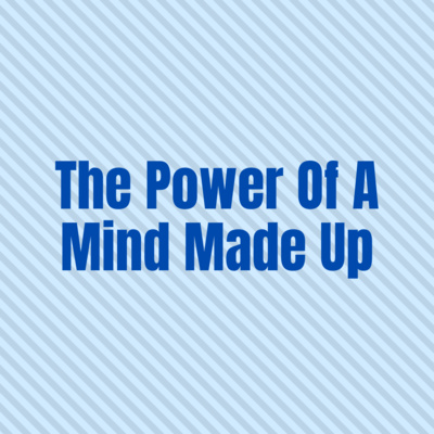 The Power Of A Mind Made Up
