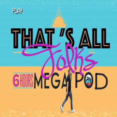 6 5 HOUR MEGAPOD by That's All Folks • A podcast on Anchor