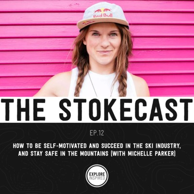 EP12: Michelle Parker on Self-Motivation, Her Life as a Pro Skier