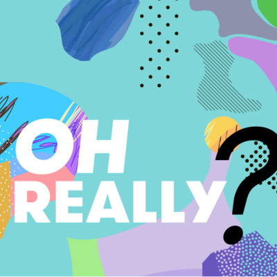 The Oh Really? Podcast