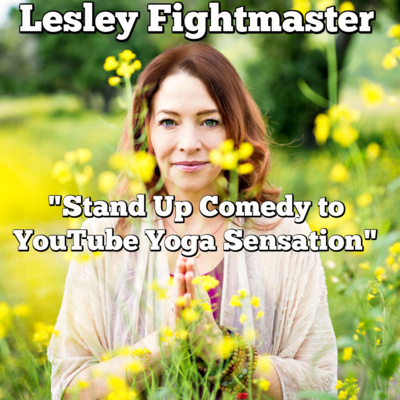 Lesley Fightmaster: Stand Up Comedy to YouTube Yoga Sensation