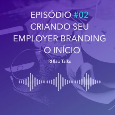 002: Criando seu Employer Branding - o início