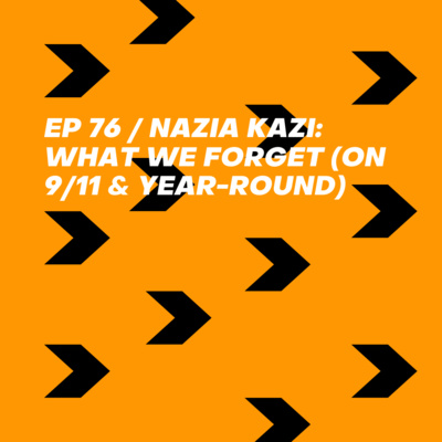 Nazia Kazi: What We Forget (On 9/11 & Year-Round)