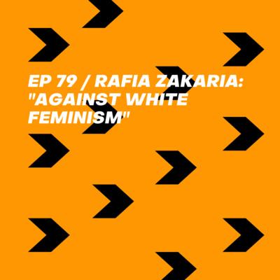 Rafia Zakaria: Against White Feminism