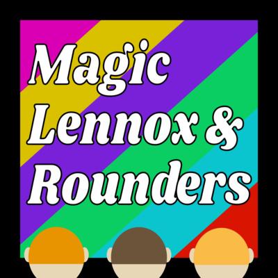 Magic, Lennox & Rounders