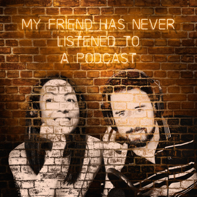 My Friend Has Never Listened To a Podcast