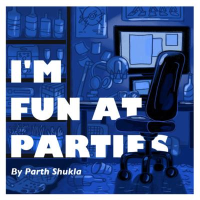 I'm Fun At Parties