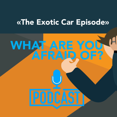 What are you afraid of - The exotic car episode
