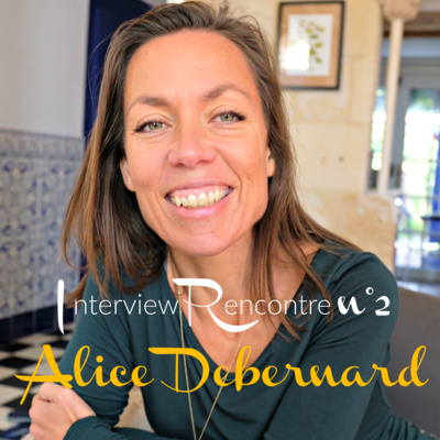 Interview Rencontre n°2 avec Alice Debernard