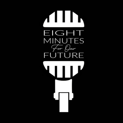 8 MINUTES FOR OUR FUTURE