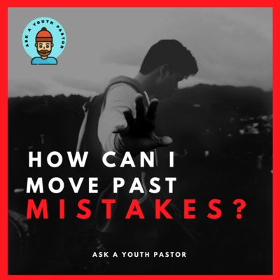 How Can I Move Past Mistakes?