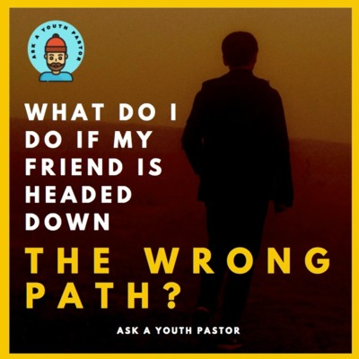 What do I do if my friend is walking down the wrong path?