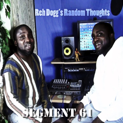 Reh Dogg's Random Thoughts - Episode 61