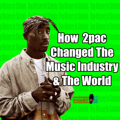 How 2Pac Forever Changed The Music Industry & The World - Rap History In Sinhala - Wagmeetv