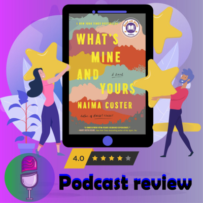 What's Mine and Yours: Book By Naima Coster - Book Review Podcast