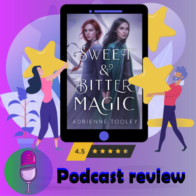 Sweet & Bitter Magic | Book By Adrienne Tooley | Book Review Podcast