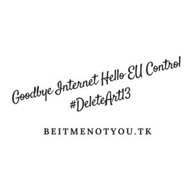 Goodbye Internet Hello EU Control #DeleteArt13