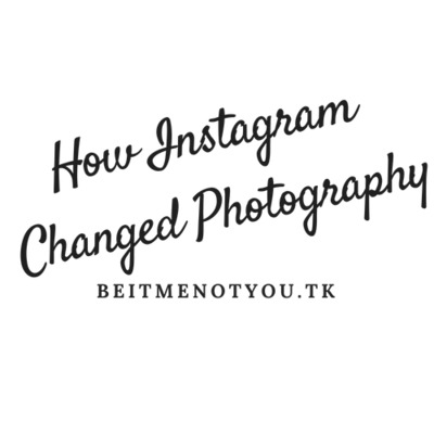 How Instagram Changed Photography
