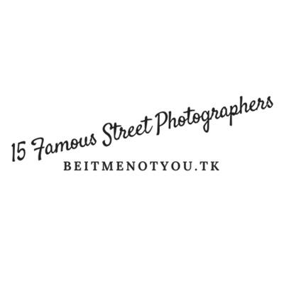 15 Famous Street Photographers