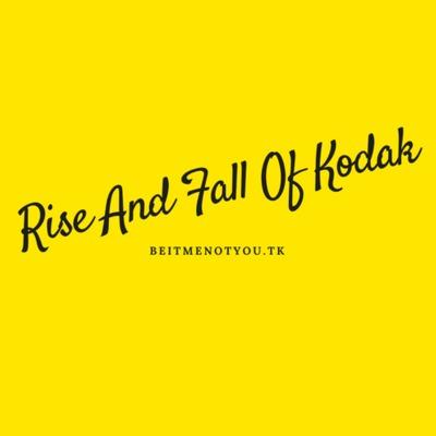 Rise And Fall Of Kodak