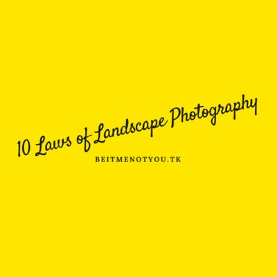 10 Laws of Landscape Photography