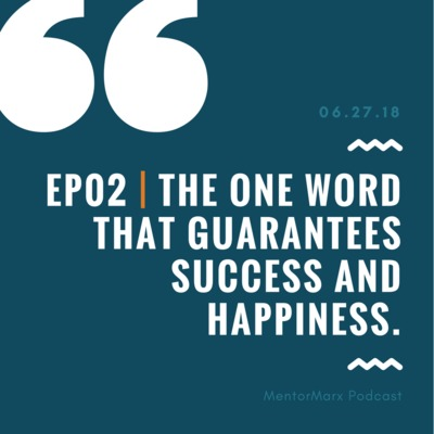 Ep02 | The one word that guarantees success and happiness
