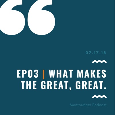 Ep03 | What makes the great, great