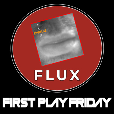 """Artwork for episode """"FLUX (First Play Friday)"""""""