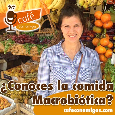 ¿Conoces la comida Macrobiótica? - Episodio 8