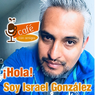 ¡Hola! soy Israel González - Episodio 9