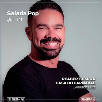 Salada POP - Ewerson Luiz fala sobre a reabertura da Casa do Carnaval