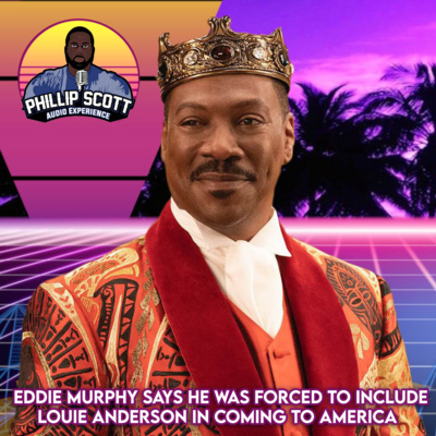 Eddie Murphy Says He Was Forced To Include Louie Anderson In Coming To America by The Phillip Scott Audio Experience • A podcast on Anchor