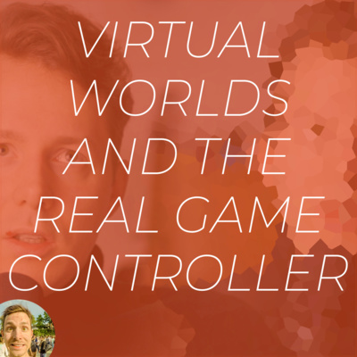 No. 27 / Virtual Worlds and the Real Game Controller