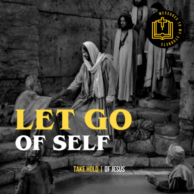 Let Go of Self, Take Hold of Jesus