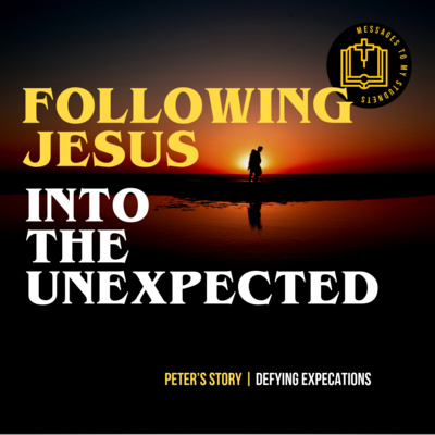 Following Jesus Into The Unexpected - Peter's Story