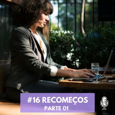 #16 Recomeços - Parte 01