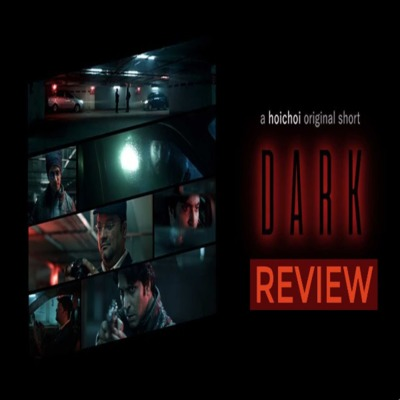 Ep 15: Dark ডার্ক (2018) Hoichoi Short Film REVIEW by Brains Ki