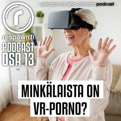 Respawn.fi Podcast, osa 13 – VR-porno, millaista se on ja mistä sitä löytää?