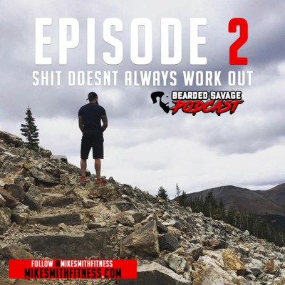 Bearded Savage Podcast | Episode 2 : Shit Doesn't Always Work Out