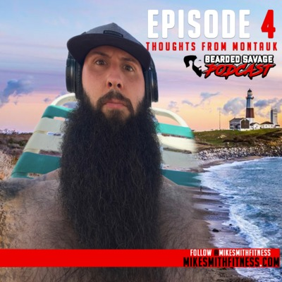 Bearded Savage Podcast | Episode 4 : Thoughts from Montauk