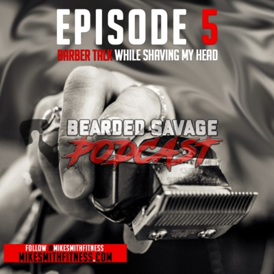 Bearded Savage Podcast | Episode 5 : Barber Talk While Shaving My Head