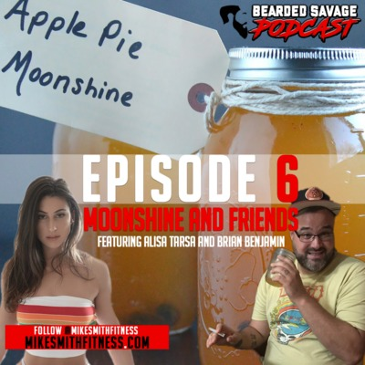 Bearded Savage Podcast | Episode 6 : Moonshine and Friends - Featuring Alisa Tarsa and Brian Benjamin