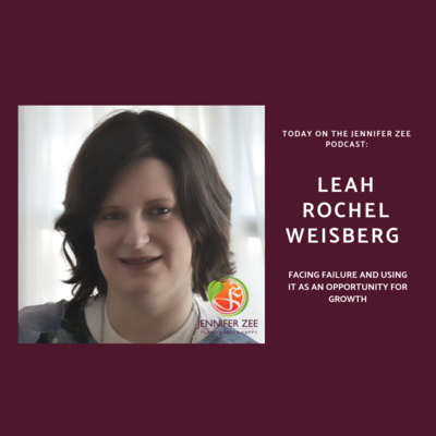 Facing Failure and Using it as an Opportunity for Growth with Leah Rochel Weisberg