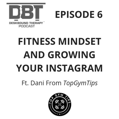 Episode 6 - Fitness Mindset and Growing Your Instagram Ft. Dani Di Tofano